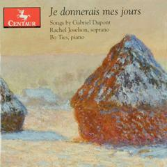 Je donnerais mes jours : Songs by Gabriel Dupont