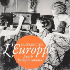 L'Europpe : French baroque cantatas