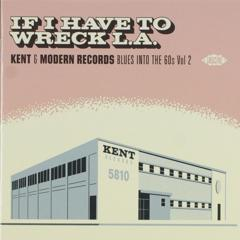 If I have to wreck L.A. : Kent & Modern Records blues into the 60s ; vol.2