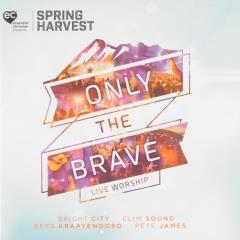 Only the brave : Live worship