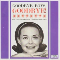 Goodbye, boys, goodbye! : Girl pop gems - Obscure and unreleased 1963-1967
