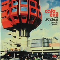 Cafe Exil : New adventures in European music 1972-1980