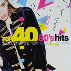 Top 40 80's hits : The ultimate top 40 collection
